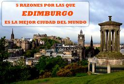 5 razones por las que Edimburgo es la mejor ciudad del mundo